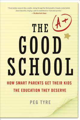 The Good School: How Smart Parents Get Their Kids the Education They Deserve - Tyre, Peg