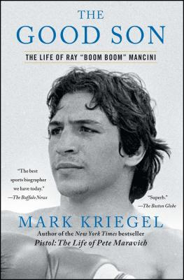 The Good Son: The Life of Ray Boom Boom Mancini - Kriegel, Mark
