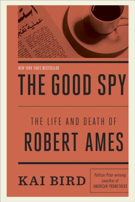 The Good Spy: The Life and Death of Robert Ames - Bird, Kai