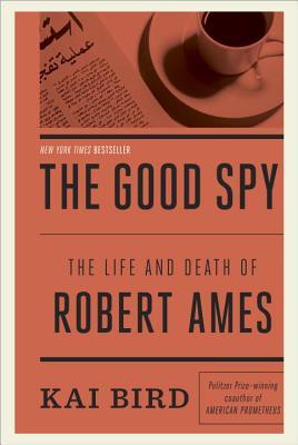 The Good Spy: The Life and Death of Robert Ames - Bird, Kai
