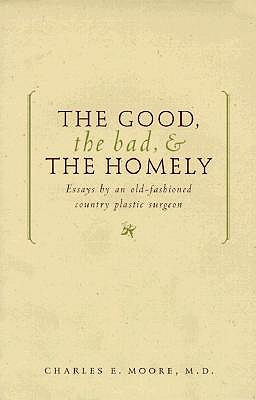 The Good, the Bad, and the Homely - Moore, Charles Edwards
