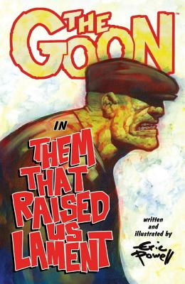 The Goon: Volume 12: Them That Raised Us Lament - Powell, Eric