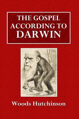 The Gospel According to Darwin - Hutchinson, Woods