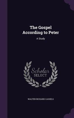The Gospel According to Peter: A Study - Cassels, Walter Richard