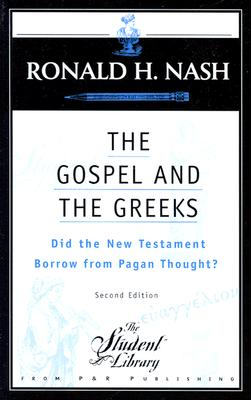 The Gospel and the Greeks: Did the New Testament Borrow from Pagan Thought? - Nash, Ronald H, Dr.