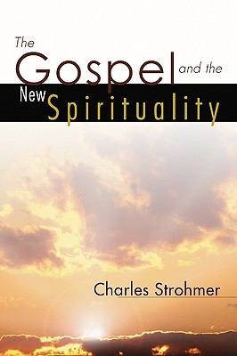 The Gospel and the New Spirituality - Strohmer, Charles