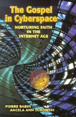 The Gospel in Cyberspace: Nurturing Faith in the Internet Age - Babin, Pierre, O.M.I., and Zukowski, Angela Ann
