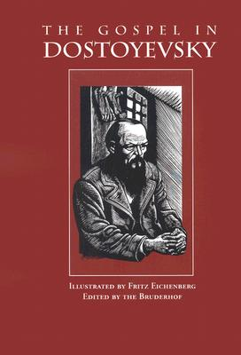 The Gospel in Dostoyevsky: Selected from His Works - Dostoyevsky, Fyodor, and Muggeridge, Malcolm (Foreword by), and Gordon, Ernest (Introduction by), and Packer, J I, Prof., PH.D
