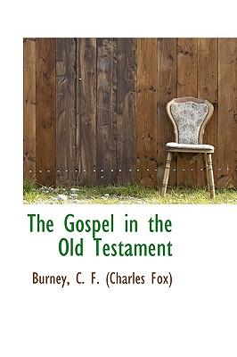 The Gospel in the Old Testament - C F (Charles Fox), Burney