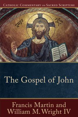 The Gospel of John - Martin, Francis, and Wright, William M, IV, and Williamson, Peter, M.D. (Editor)