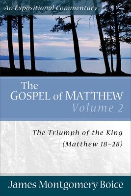 The Gospel of Matthew: Volume 2: The Triumph of the King, Matthew 18-28 - Boice, James Montgomery