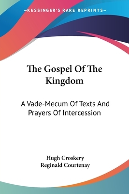 The Gospel of the Kingdom: A Vade-Mecum of Texts and Prayers of Intercession - Croskery, Hugh, and Courtenay, Reginald (Introduction by)