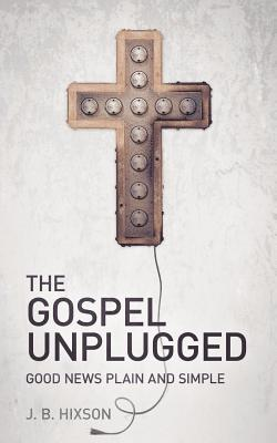 The Gospel Unplugged - Hixson, J B