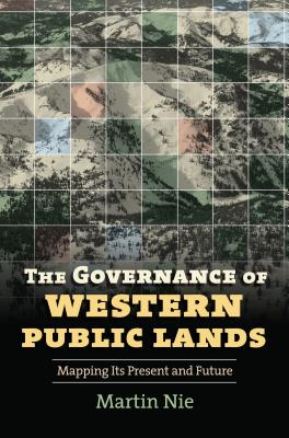 The Governance of Western Public Lands: Mapping Its Present and Future - Nie, Martin, Pro