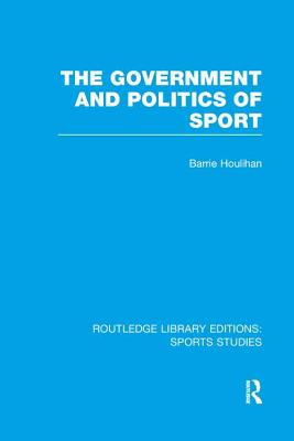 The Government and Politics of Sport - Houlihan, Barrie