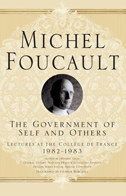 The Government of Self and Others: Lectures at the Collège de France 1982-1983 - Foucault, M, and Davidson, Arnold I, and Burchell, Graham