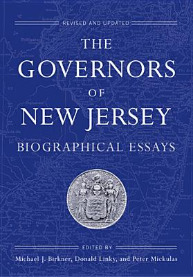The Governors of New Jersey: Biographical Essays - Birkner, Michael J. (Editor), and Linky, Donald (Editor), and Mickulas, Peter (Editor)