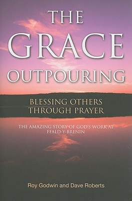 The Grace Outpouring: Blessing Others Through Prayer - Godwin, Roy, and Roberts, Dave