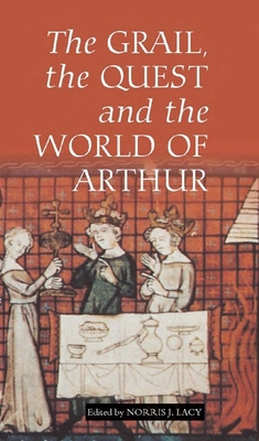 The Grail, the Quest, and the World of Arthur - Lacy, Norris J (Editor)