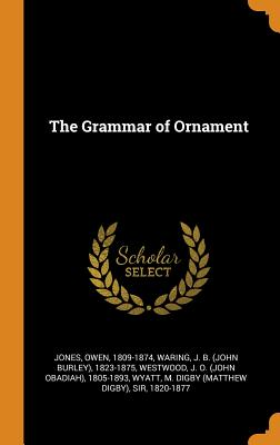 The Grammar of Ornament - Jones, Owen, and Waring, J B 1823-1875, and Westwood, J O 1805-1893