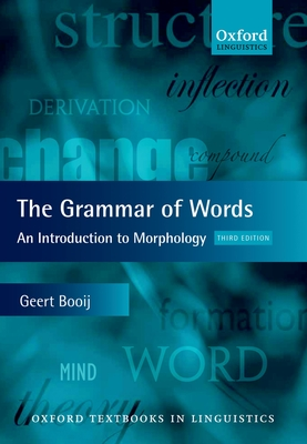 The Grammar of Words: An Introduction to Linguistic Morphology - Booij, Geert