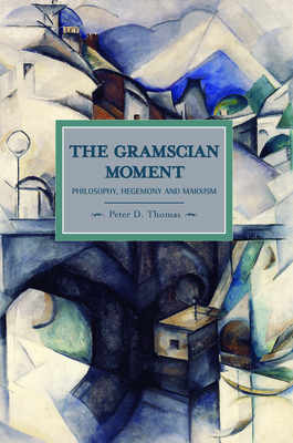 The Gramscian Moment: Philosophy, Hegemony and Marxism - Thomas, Peter D