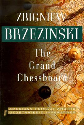 The Grand Chessboard: American Primacy and Its Geostrategic Imperatives - Brzezinski, Zbigniew K