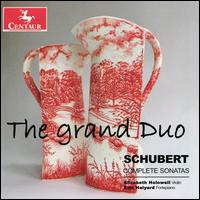 The Grand Duo: Schubert Complete Sonatas - Elizabeth Holowell (violin); Erin Helyard (fortepiano)