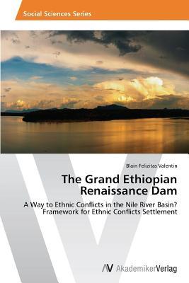 The Grand Ethiopian Renaissance Dam - Valentin Blain Felizitas