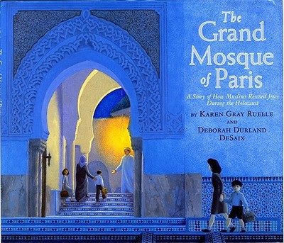 The Grand Mosque of Paris: A Story of How Muslims Rescued Jews During the Holocaust - Ruelle, Karen Gray
