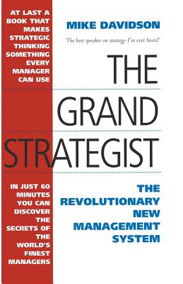 The Grand Strategist: The Revolutionary New Management System - Davidson, Mike