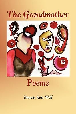 The Grandmother Poems - Wolf, Marcia Katz