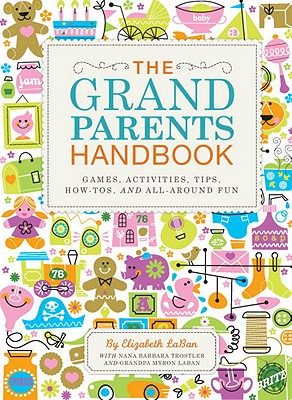 The Grandparents Handbook - LaBan, Elizabeth, and Trostler, Nana Barbara (Contributions by), and Laban, Grandpa Myron (Contributions by)