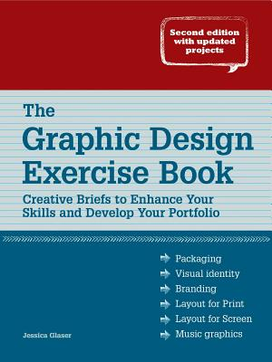 The Graphic Design Exercise Book: Creative Briefs to Enhance Your Skills and Develop Your Portfolio - Glaser, Jessica