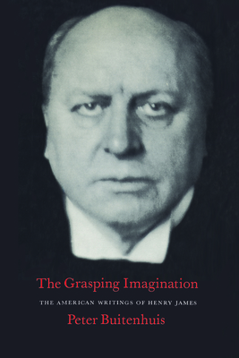 The Grasping Imagination: The American Writings of Henry James - Buitenhuis, Peter Martinus