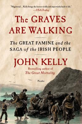 The Graves Are Walking: The Great Famine and the Saga of the Irish People - Kelly, John