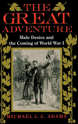The Great Adventure: Male Desire and the Coming of World War I - Adams, Michael C