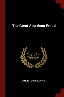 The Great American Fraud - Adams, Samuel Hopkins