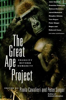 The Great Ape Project: Equality Beyond Humanity - Cavalieri, Paola, Dr. (Preface by), and Singer, Peter, Dr. (Preface by), and Dawkins, Richard (Adapted by)