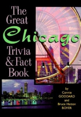 The Great Chicago Trivia & Fact Book - Goddard, Connie, and Boyer, Bruce Hatton, and Goddard, C
