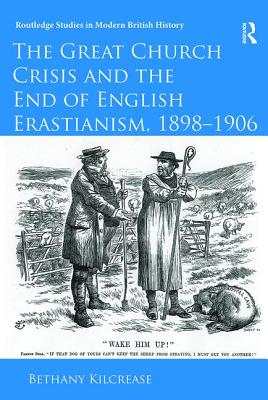 The Great Church Crisis and the End of English Erastianism, 1898-1906 - Kilcrease, Bethany