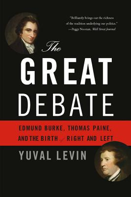 The Great Debate: Edmund Burke, Thomas Paine, and the Birth of Right and Left - Levin, Yuval