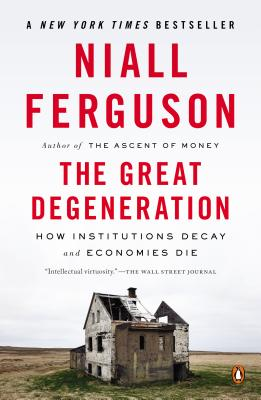 The Great Degeneration: How Institutions Decay and Economies Die - Ferguson, Niall