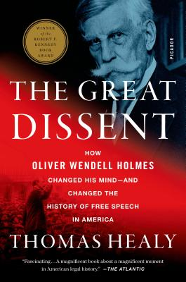 The Great Dissent: How Oliver Wendell Holmes Changed His Mind--And Changed the History of Free Speech in America - Healy, Thomas