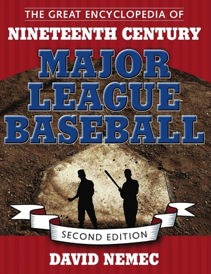 The Great Encyclopedia of Nineteenth Century Major League Baseball - Nemec, David