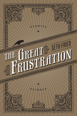 The Great Frustration: Stories - Fried, Seth