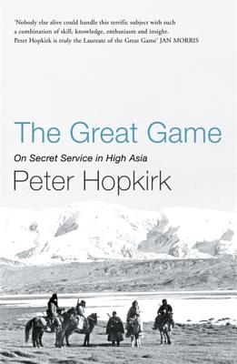 The Great Game: On Secret Service in High Asia - Hopkirk, Peter