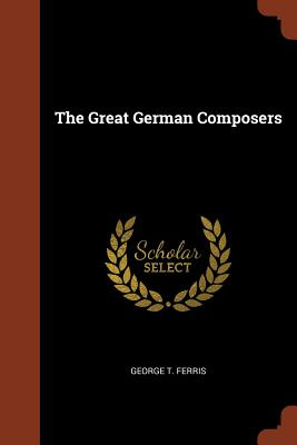 The Great German Composers - Ferris, George T