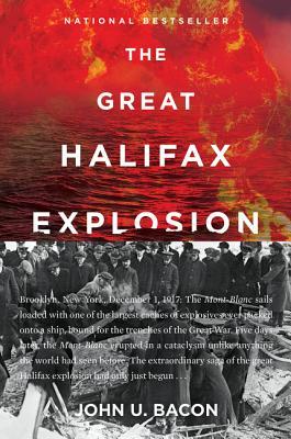 The Great Halifax Explosion: A World War I Story of Treachery, Tragedy, and Extraordinary Heroism - Bacon, John U.