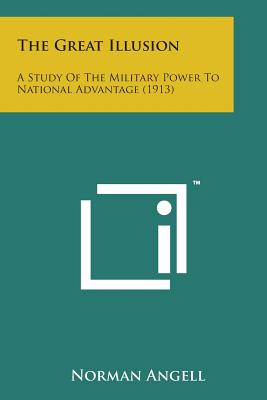 The Great Illusion: A Study of the Military Power to National Advantage (1913) - Angell, Norman, Sir